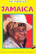In Focus Jamaica A Guide to the People, Politics and Culture