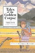 Tales of the Golden Corpse Tibetan Folk Tales