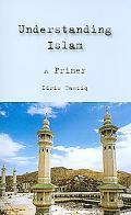 Understanding Islam: A Primer