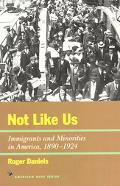 Not Like Us Immigrants and Minorities in America, 1890-1924