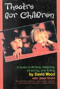 Theatre for Children Guide to Writing, Adapting, Directing and Acting
