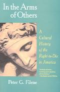 In the Arms of Others A Cultural History of the Right-To-Die in America