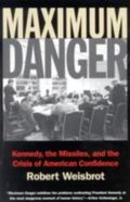 Maximum Danger Kennedy, the Missiles, and the Crisis of American Confidence