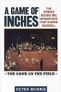 Game of Inches The Stories Behind the Innovations That Shaped Baseball, The Game on the Field