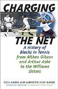 Charging the Net A History of Blacks in Tennis from Althea Gibson and Arthur Ashe to the Wil...