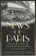 News of Paris American Journalists in the City of Light Between the Wars