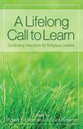 A Lifelong Call to Learn: Continuing Education for Religious Leaders (Revised and Expanded E...