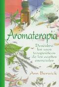 Aromaterapia: Descubra Los Usos Terapeuticos de Los Aceites Ensencials