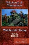 Witchcraft Today: Witchcraft and Shamanism, Vol. 3 - Chas S. Clifton - Paperback