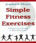 Simple Fitness Exercises Traditional Chinese Movements for Health & Rejuvenation