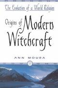 Origins of Modern Witchcraft The Evolution of a World Religion
