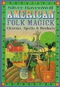 American Folk Magick: Charms, Spells and Herbals - Silver RavenWolf