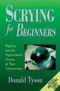 Scrying for Beginners Tapping into the Supersensory Powers of Your Subconscious