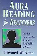 Aura Reading for Beginners Develop Your Psychic Awareness for Health & Success