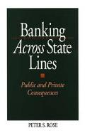 Banking Across States Lines Public and Private Consequences