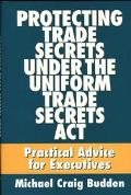 Protecting Trade Secrets Under the Uniform Trade Secrets Act Practical Advice for Executives