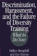 Discrimination, Harassment, and the Failure of Diversity Training What to Do Now