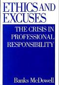 Ethics and Excuses The Crisis in Professional Responsibility