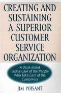 Creating and Sustaining a Superior Customer Service Organization A Book About Taking Care of...