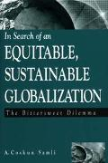 In Search of an Equitable, Sustainable Globalization The Bittersweet Dilemma