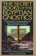 Secret Books of the Egyptian Gnostics An Introduction to the Gnostic Coptic Manuscripts Disc...