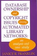 Database Ownership and Copyright Issues Among Automated Library Networks An Analysis and Cas...