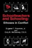 Schoolteachers and Schooling: Ethoses in Conflict (Social and Policy Issues in Education)