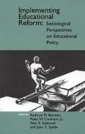 Implementing Educational Reform Sociological Perspectives on Educational Policy