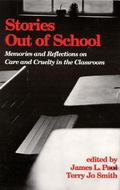 Stories Out of School Memories and Reflections on Care and Cruelty in the Classroom