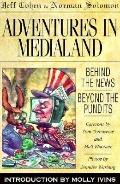 Adventures in Medialand Behind the News, Beyond the Pundits
