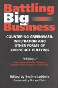 Battling Big Business Countering Greenwash, Infiltration and Other Forms of Corporate Bullying