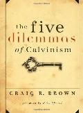 Five Dilemmas of Calvinism