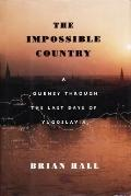 Impossible Country A Journey Through the Last Days of Yugoslavia