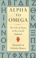 Alpha to Omega The Life & Times of the Greek Alphabet