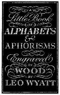 Little Book Of Alphabets & Aphorisms The Engraved Work of Leo Wyatt
