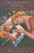 Sustenance & Desire A Food Lover's Anthology Of Sensuality & Humor