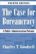 Case for Bureaucracy A Public Administration Polemic