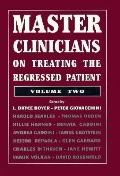 Master Clinicians on Treating the Regressed Patient, Vol. 2