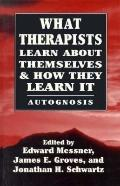 What Therapists Learn about Themselves and how They Learn It: Autognosis - Edward Messner - ...