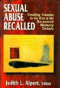 Sexual Abuse Recalled Treating Trauma in the Era of the Recovered Memory Debate