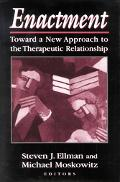 Enactment Toward a New Approach to the Therapeutic Relationship
