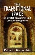 Transitional Space in Mental Breakdown and Creative Integration
