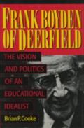 Frank Boyden of Deerfield The Vision and Politics of an Educational Idealist