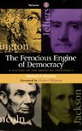 Ferocious Engine of Democracy A History of the American Presidency  From the Origins Through...