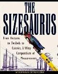 Sizesaurus: From Hectares to Decibels to Calories, a Witty Compendium of Measurements - Step...