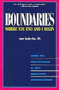 Boundaries - Where You End And I Begin How to Recognize And Set Healthy Boundaries