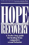 Hope and Recovery A Twelve Step Guide for Healing from Compulsive Sexual Behavior