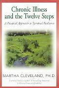 Chronic Illness and the Twelve Steps A Practical Approach to Spiritual Resilience