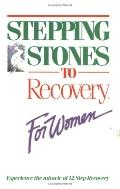 Stepping Stones to Recovery for Women Experience the Miracle of 12 Step Recovery