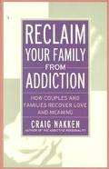 Reclaim Your Family from Addiction How Couples and Families Recover Love and Meaning